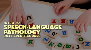 Intro to Speech-Language Pathology Dual Credit Course