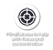 Mindfulness to help with focus and concentration